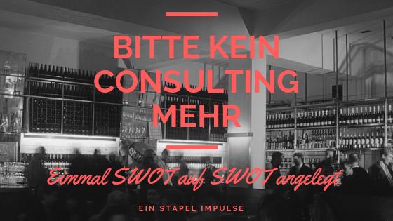 Bitte kein Consulting mehr: Einmal SWOT auf SWOT angelegt