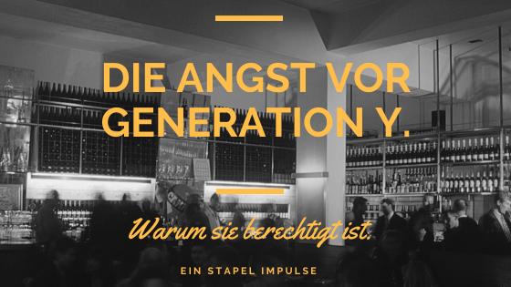 Angst vor Generation Y. Zu recht.
